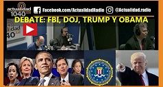 DEBATE: FBI, DOJ, TRUMP Y OBAMA