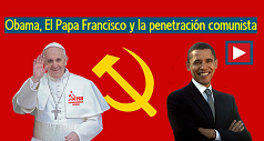 Obama, El Papa Francisco y la penetración comunista