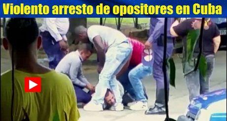 Violento arresto de opositores en Cuba