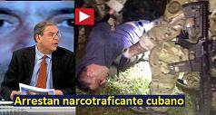 Arrestan a narcotraficante cubano