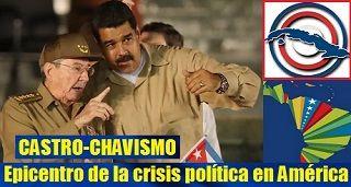 El Castro-Chavismo, epicentro de la crisis política Latinoamericana
