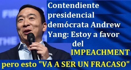 El Impeachment Va A Ser Un Fracaso Andrew Yang