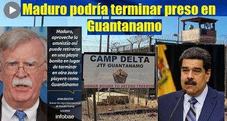 Maduro podria terminar preso en Guantanamo