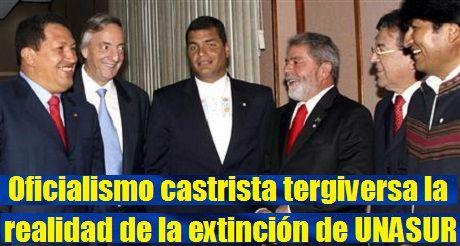 Oficialismo castrista tergiversa extinción de UNASUR