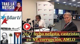 26/7 fecha nefasta, castristas en NY, corrupción, AMLO
