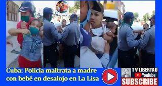 Cuba: Policía maltrata a madre con bebé en desalojo