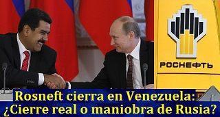 Rosneft cierra en Venezuela: ¿Cierre real o maniobra de Rusia?