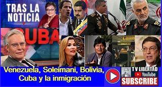 Venezuela, Soleimani, Bolivia, Cuba y la inmigración