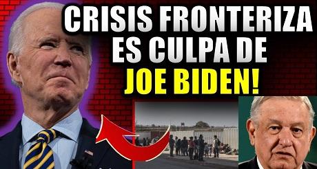 AMLO culpa a Biden de crisis fronteriza