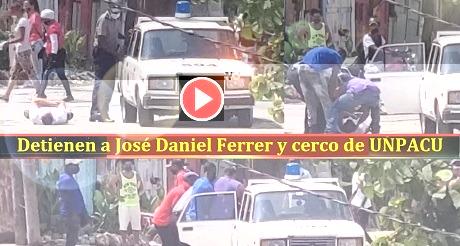 Detienen a Jose Daniel Ferrer cerco de UNPACU