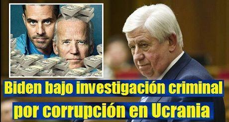 Biden oficialmente bajo investigación criminal por corrupción en Ucrania