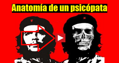Che Guevara: Anatomía de un psicópata