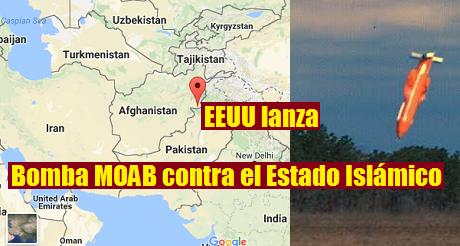 EEUU Bomba MOAB Contra Estado Islamico